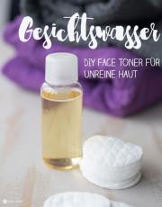 DIY Gesichtswasser selbermachen