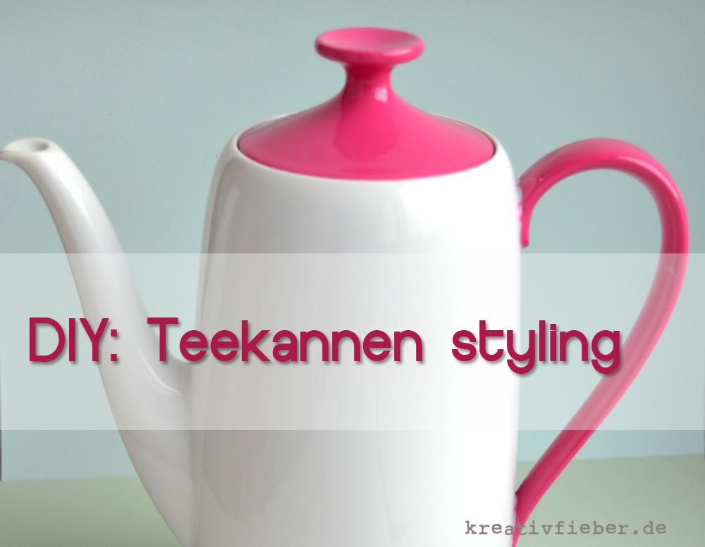 Diy Teekannen Styling Aus Alt Mach Schön