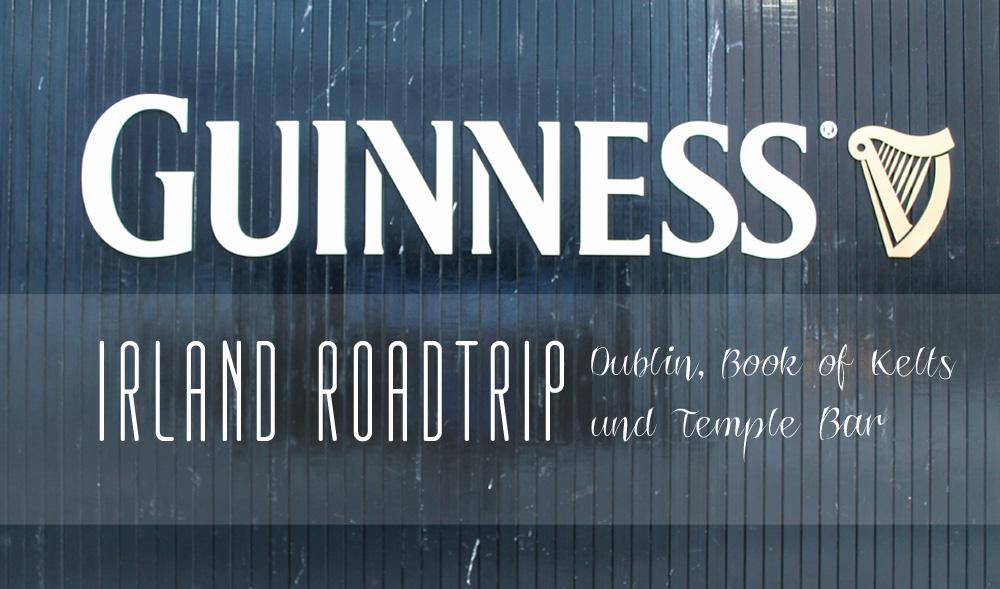 Irland Roadtrip - Dublin, Book of Kelts, Guinness Storehouse