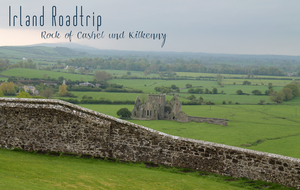 Irland Roadtrip - Rock of Cashel und Kilkenny