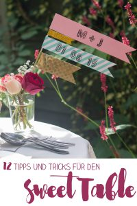 12 Tipps und Tricks für die Sweet Table Planung und Organisation - DIY Kuchenbuffet für 120 Hochzeitsgäste