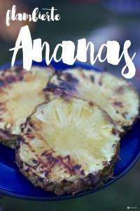 Flambierte Ananas - Glamping Rezeptideen - Dessert für einen Grillabend