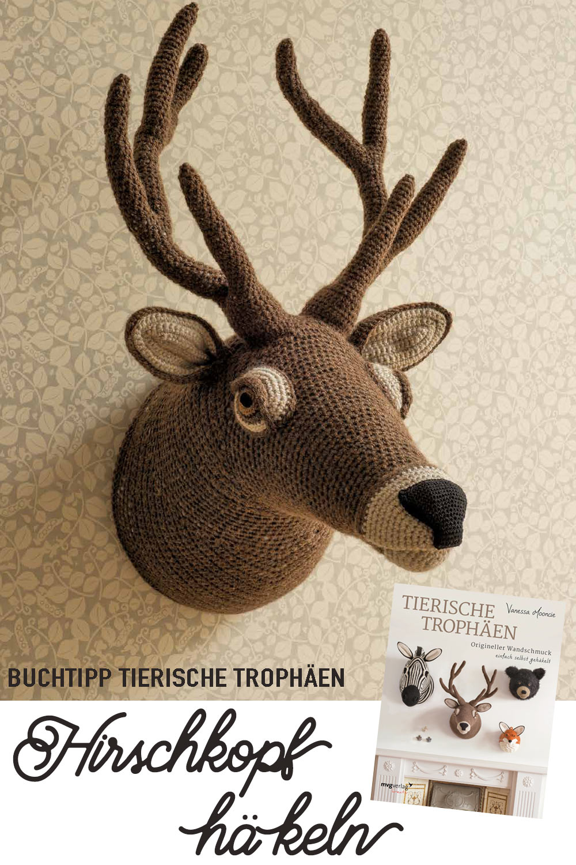 DIY Hirschkopf häkeln - gratis Anleitung - Buchtipp Tierische Trophäen